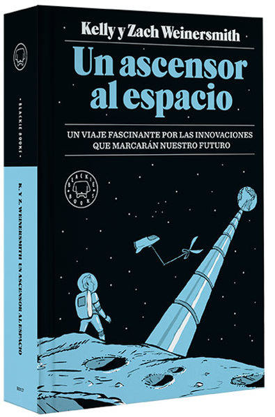 Un ascensor al espacio,  de Kelly y Zach Weinersmith (Blakie Books) 140 x 210 mm / 480 páginas PVP: 23,90 €