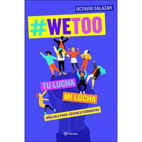 '#WeToo' es un libro riguroso y directo para que los chicos y chicas jóvenes hallen puntos de encuentro en el feminismo  y el trato igualitario.